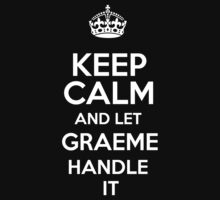 Keep calm and let Graeme handle it! by RonaldSmith