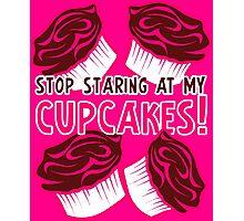 Stop Staring at My Cupcakes! Photographic Print