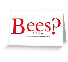 Bees? Presidential Campaign 2 Greeting Card