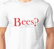 Bees? Presidential Campaign 2 Unisex T-Shirt