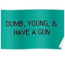 Dumb, Young, & Have A Gun. Poster