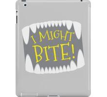 I might BITE  iPad Case/Skin