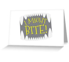 I might BITE  Greeting Card