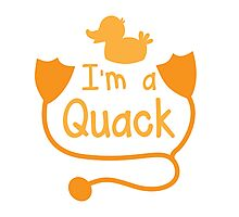I'm a QUACK! with little duck doctor funny Photographic Print