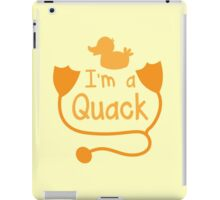 I'm a QUACK! with little duck doctor funny iPad Case/Skin