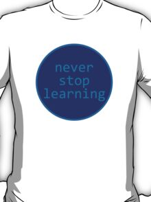 Never stop learning - circle T-Shirt