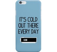 It's cold out there every day iPhone Case/Skin