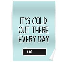 It's cold out there every day Poster