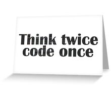 Think twice, code once Greeting Card