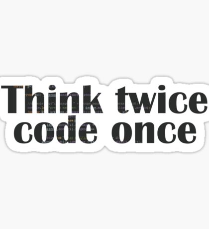 Think twice, code once Sticker