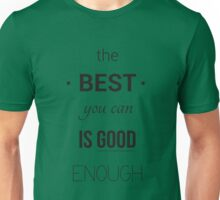 The best you can is good enough Unisex T-Shirt
