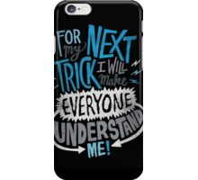 For next TRICK I WILL MAKE EVERYONE UNDERSTAND ME! iPhone Case/Skin