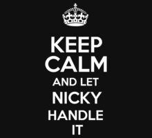 Keep calm and let Nicky handle it! by RonaldSmith