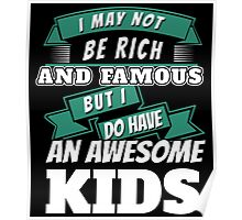 I MAY NOT BE RICH AND FAMOUS BUT I DO HAVE AN AWESOME KIDS Poster