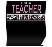 I'M A TEACHER TO SAVE TIME, LET'S ASSUME THAT I'M NEVER WRONG Poster