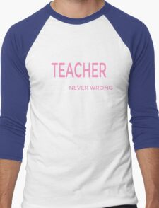 I'M A TEACHER TO SAVE TIME, LET'S ASSUME THAT I'M NEVER WRONG Men's Baseball ¾ T-Shirt