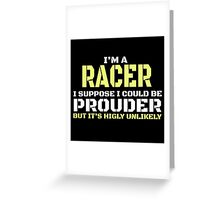 I'M A RACER Greeting Card