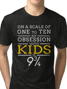 ON A SCALE OF ONE TO TEN MY OBSESSION WITH KIDS IS 9 3 4 Tri-blend T-Shirt