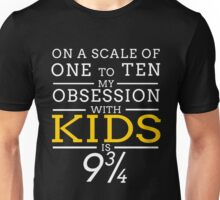 ON A SCALE OF ONE TO TEN MY OBSESSION WITH KIDS IS 9 3 4 Unisex T-Shirt