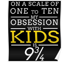 ON A SCALE OF ONE TO TEN MY OBSESSION WITH KIDS IS 9 3/4 Poster
