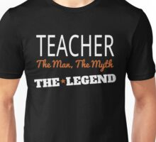 TEACHER THE MAN THE MYTH THE LEGEND Unisex T-Shirt