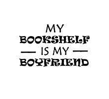 My Bookshelf is my Boyfriend Photographic Print