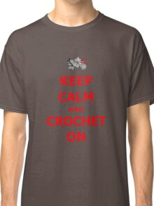 Keep calm and crochet on Classic T-Shirt