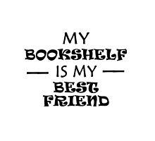 My Bookshelf is my Best Friend by Carol Oliveira