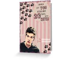 My Teenwolfed Valentine[I'd Let You Stab Me] 2 Greeting Card