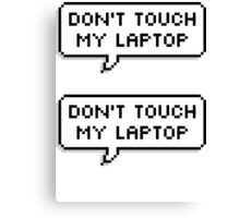 Don't Touch My Laptop ×2 Canvas Print