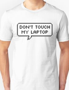 Don't Touch My Laptop Unisex T-Shirt