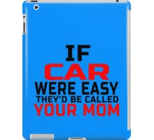 IF CAR WERE EASY THEY'D BE CALLED YOUR MOM iPad Case/Skin