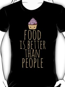 food is better than people - cupcake T-Shirt