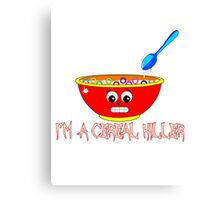 I'm a Cereal Killer Canvas Print