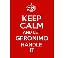 Keep calm and let Geronimo handle it! Photographic Print