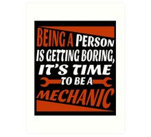 Being A Person Is Getting Boring, It's Time To Be A MECHANIC Art Print