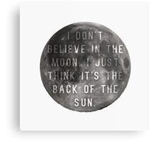 I Don't Believe in the Moon (Scrubs) Metal Print