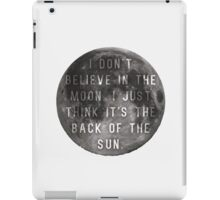 I Don't Believe in the Moon (Scrubs) iPad Case/Skin