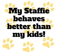 My Staffie Behaves Better by GiftIdea