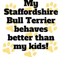 My Staffordshire Bull Terrier Behaves Better by GiftIdea