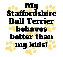 My Staffordshire Bull Terrier Behaves Better Photographic Print