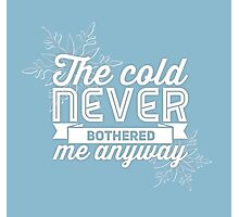 The Cold Never Bothered Me Anyway Photographic Print