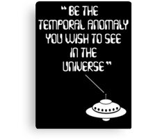 Be the Temporal Anomaly You Wish to See in the Universe Canvas Print