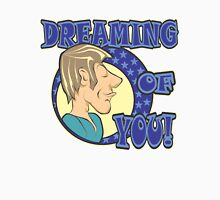 DREAMING OF YOU! Unisex T-Shirt