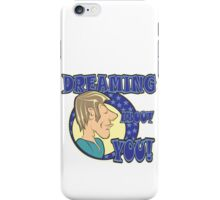 DREAMING ABOUT YOU! iPhone Case/Skin