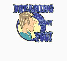 DREAMING ABOUT YOU! Unisex T-Shirt