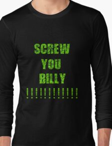 SCREW YOU BILLY Long Sleeve T-Shirt