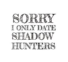 Sorry, I Only Shadowhunters by Carol Oliveira