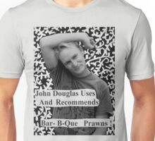 John Douglas Uses And Recommends Bar-B-Que Prawns (shirty) Unisex T-Shirt