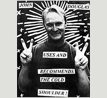 John Douglas Uses And Recommends The Cold Shoulder (shirty) Unisex T-Shirt